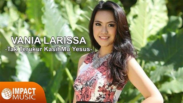 Vania Larissa - Tak Terukur KasihMu Yesus