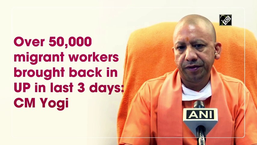 Over 50,000 migrant workers brought back in UP in last 3 days: CM Yogi