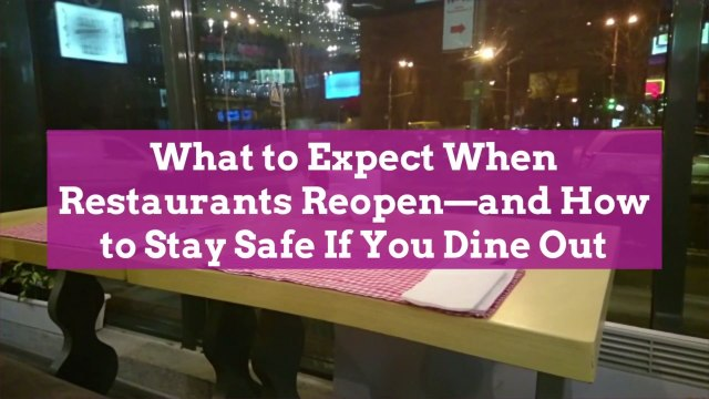 What to Expect When Restaurants Reopen—and How to Stay Safe If You Dine Out