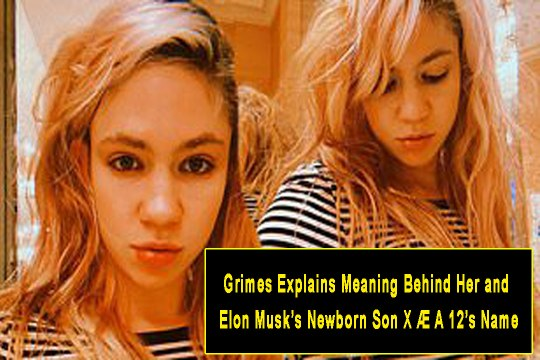 Grimes Explains Meaning Behind Her and Elon Musk's Newborn Son X Æ A 12's Name