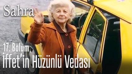 İffet'in hüzünlü vedası - Sahra 17. Bölüm