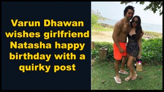 Varun Dhawan wishes girlfriend Natasha happy birthday with a quirky post