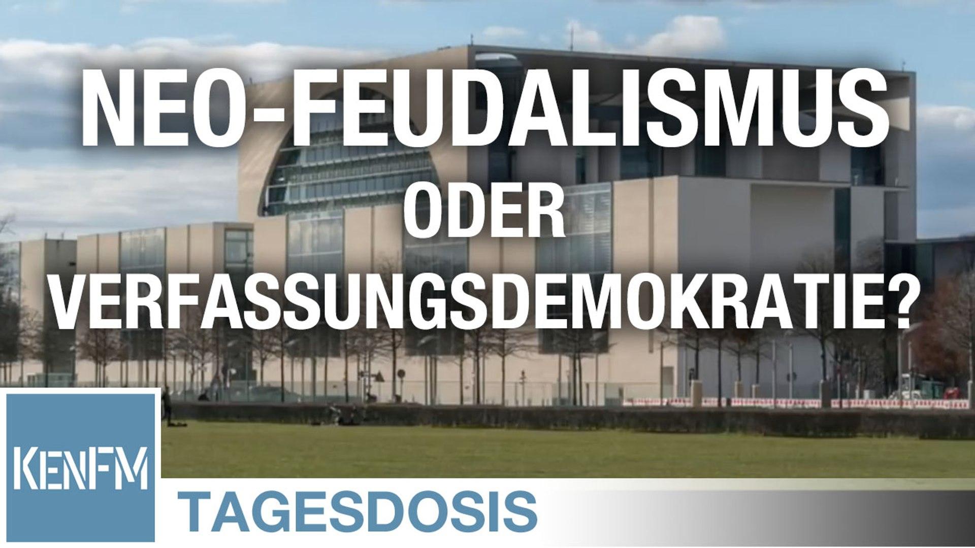 Tagesdosis 9.5.2019 - Wir haben (noch) die Wahl: Neo-Feudalismus oder Verfassungsdemokratie?