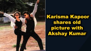 Karisma Kapoor shares old picture with Akshay Kumar
