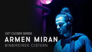 Armen Miran at Binbirdirek Cistern for Get Closer (HOOMIDAAS NIGHT)
