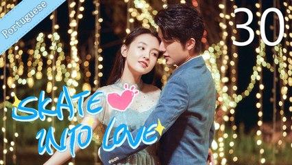 [Eng Sub] Skate Into Love 30 (Janice Wu, Steven Zhang)