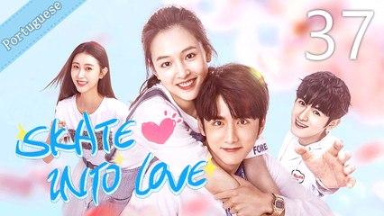 [Eng Sub] Skate Into Love 37 (Janice Wu, Steven Zhang)