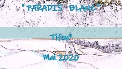Tifen* - Paradis Blanc - 11 Mai 2020