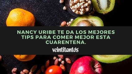 Nancy Uribe te da los mejores tips para comer mejor esta cuarenta.