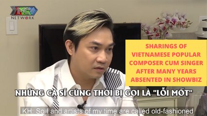 SHARINGS OF VIETNAMESE POPULAR COMPOSER CUM SINGER AFTER MANY YEARS ABSENTED IN SHOWBIZ