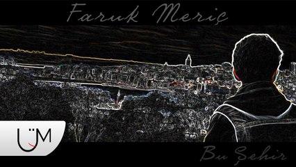 Faruk Meriç - Bu Şehir (Lyric Video)