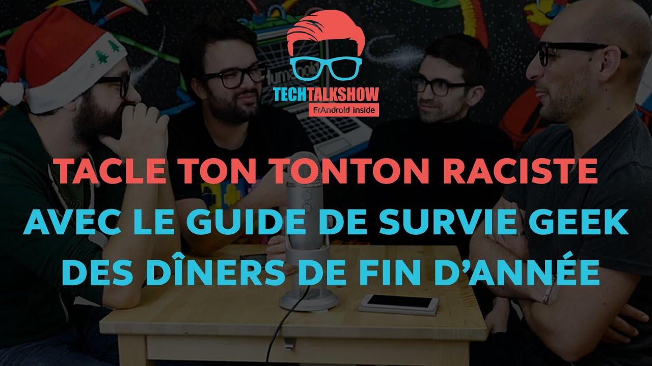 Tacle ton tonton raciste avec le guide de survie geek des dîners de fin d'année - TECH TALK SHOW