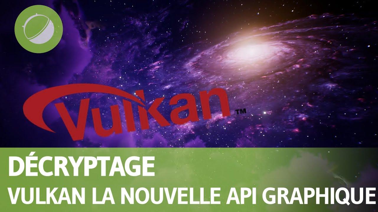 DÉCRYPTAGE :  L' API graphique Vulkan pour les joueurs