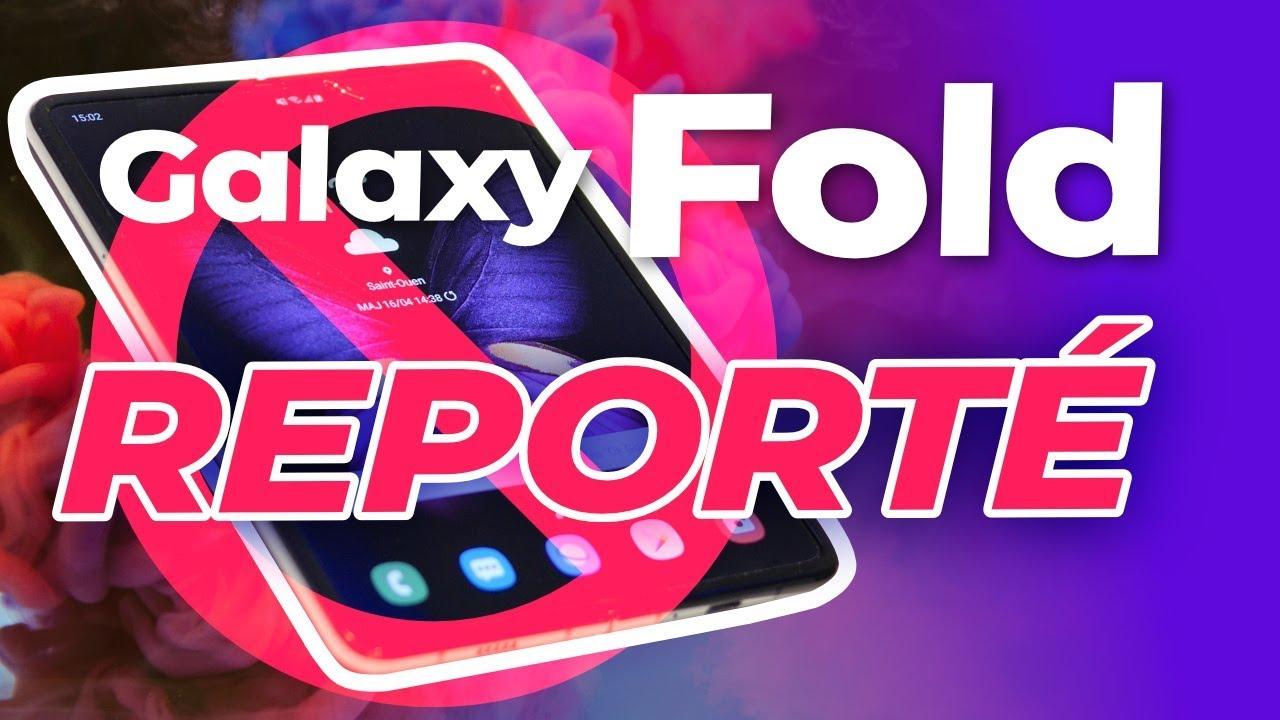 Le GALAXY FOLD a été REPORTÉ ! On vous explique tout