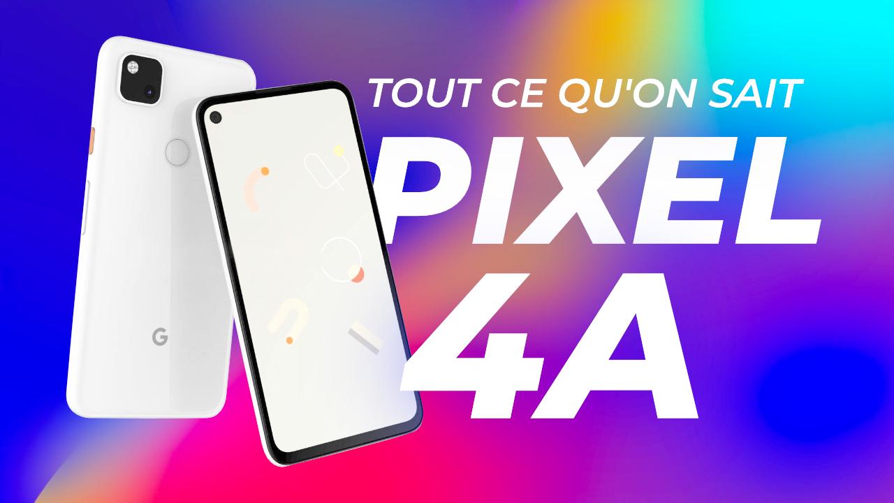 Google Pixel 4A : prix, fiche technique, date de sortie, tout ce qu'on sait !