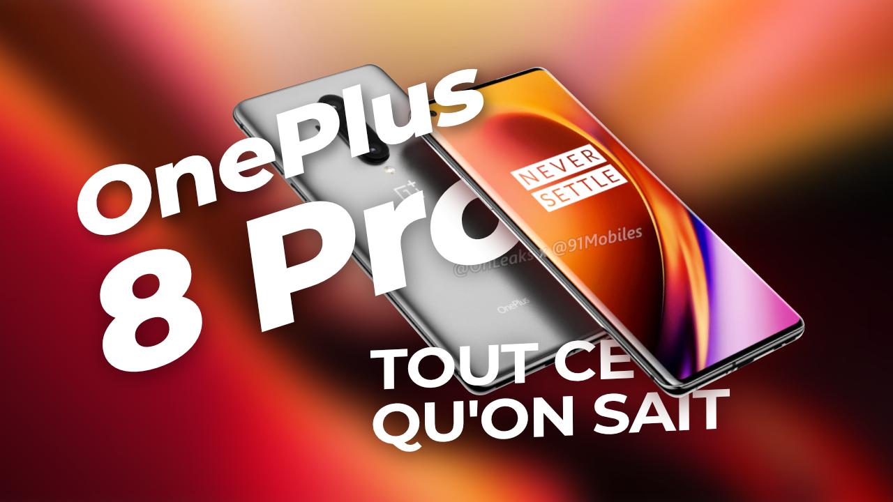 OnePlus 8 Pro : Écran OLED 120 Hz et poinçon ?! Tout ce qu'on sait !