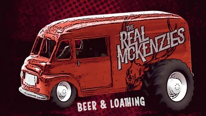 The Real McKenzies - Beer & Loathing (official lyric video)