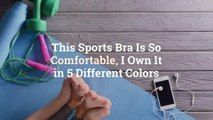 This Sports Bra Is So Comfortable, I Own It in 5 Different Colors