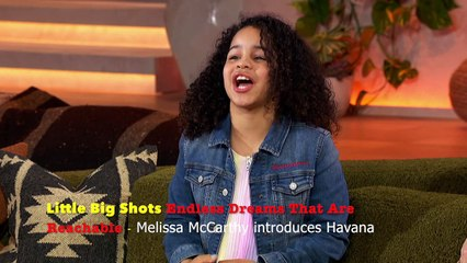 Little Big Shots Endless Dreams That Are Reachable - Melissa McCarthy introduces Havana