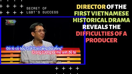 DIRECTOR OF THE FIRST VIETNAMESE HISTORICAL DRAMA REVEALS THE DIFFICULTIES OF A PRODUCER