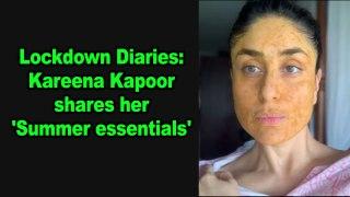 Lockdown Diaries: Kareena Kapoor Khan shares her 'Summer essentials'