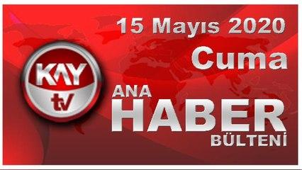 15 Mayıs 2020 Kay Tv Ana Haber Bülteni