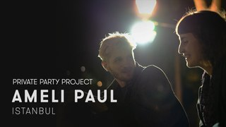 Ameli Paul [Private Party Project] in Istanbul