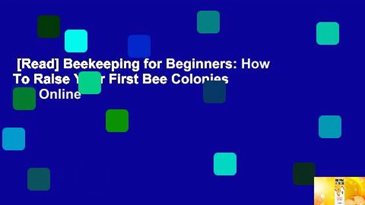 [Read] Beekeeping for Beginners: How To Raise Your First Bee Colonies  For Online