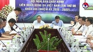 Hội nghị BCH LĐBĐ Việt Nam   Ấn dịnh ngày V.League 2020 trở lại với 1 suất xuống hạng   VFF Channel