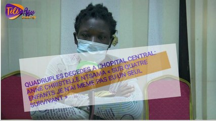 Cameroun/Affaire des quadruplés décédés à l'hôpital Central de Yaoundé, la maman revient sur les circonstances de ce drame