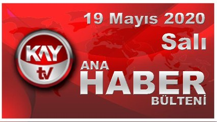 19 Mayıs 2020 Kay Tv Ana Haber Bülteni