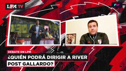 LPM DEBATE - ¿Quién podría dirigir a River post Gallardo?