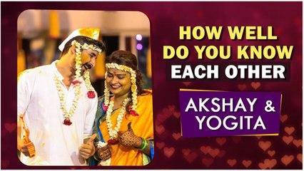 Akshay And Yogita Wedding   How Well Akshay and Yogita Know Each Other   Akshay Waghmare, Yogita Gawli