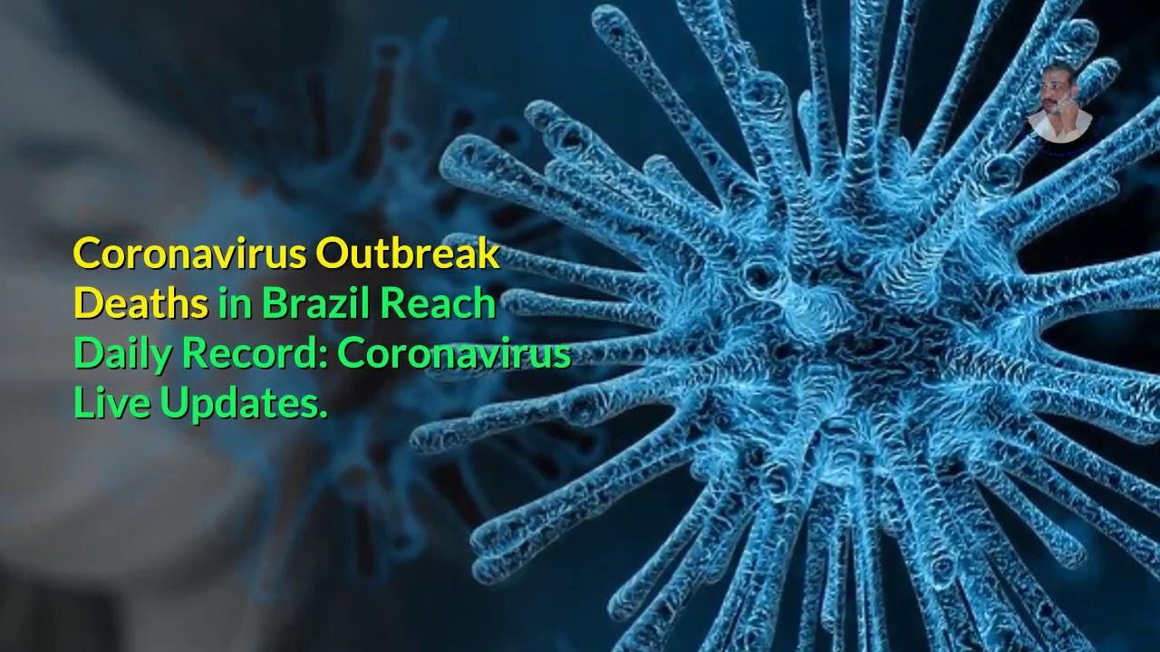 Coronavirus Outbreak Deaths in Brazil Reach Daily Record: Coronavirus Live Updates