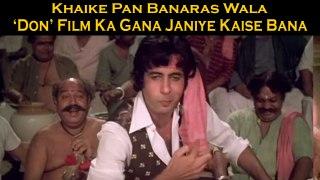 Janiye 'Don' Film Ka 'Khaike Pan Banaras Wala' Gana Kaise Bana