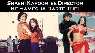 Shashi Kapoor Iss Director Se Hamesha Darte Thei