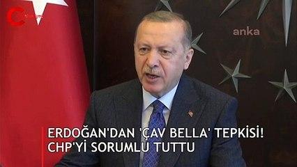 Erdoğan'dan 'Çav Bella' tepkisi! CHP'yi sorumlu tuttu