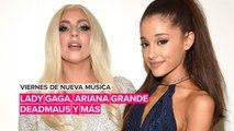 Viernes De Música: Lady Gaga Y Ariana Grande Estrenan