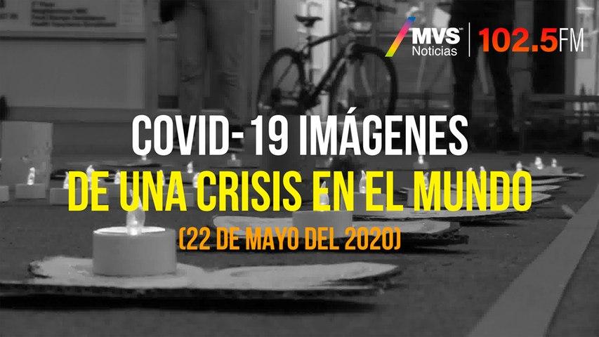 COVID-19, Imágenes de una crisis en el mundo 22 de Mayo del 2020
