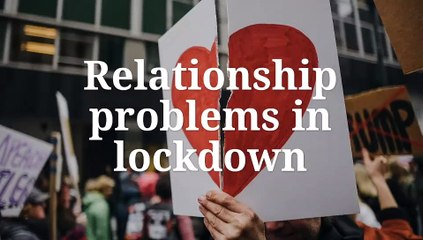 Relationship Problems  in Lockdown