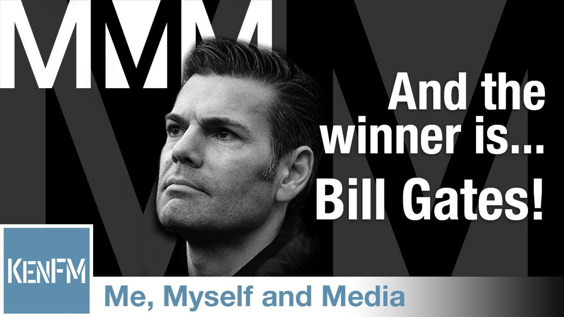 Me, Myself and Media 57 – And the winner is…Bill Gates!
