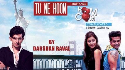 Tu Ne Hoon | Darshan Raval | Gujarati Songs  | Romance Complicated | Gujarati Movie