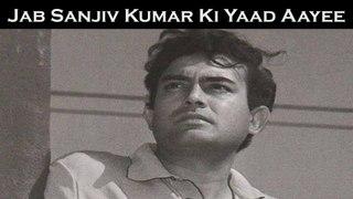 Jab Sanjiv Kumar Ki Yaad Aayee