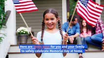 7 Ways to Safely Celebrate Memorial Day at Home