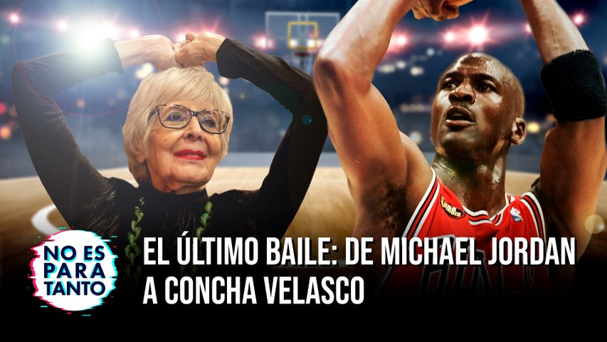 El último baile: de Michael Jordan a Concha Velasco - NEPT 2x19