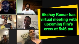 Akshay Kumar has virtual meeting with upcoming film's crew at 5:46 am