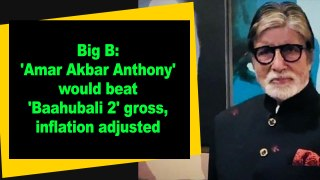 Big B: 'Amar Akbar Anthony' would beat 'Baahubali 2' gross, inflation adjusted
