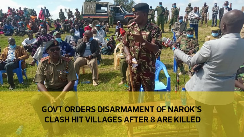 Government orders  disarmament of Narok's clash hit villages after 8 are killed