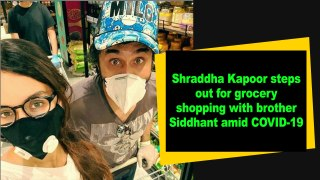 Shraddha Kapoor steps out for grocery shopping with brother Siddhant amid COVID-19