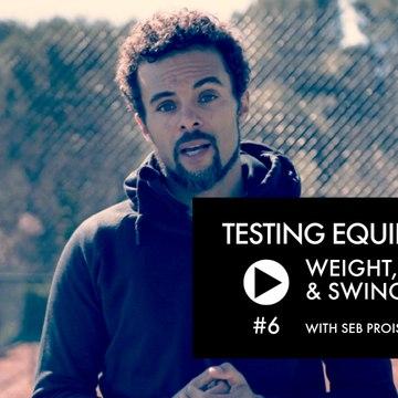 Testing Equipment #6 with Seb Proisy: Weight, balance & swing weight